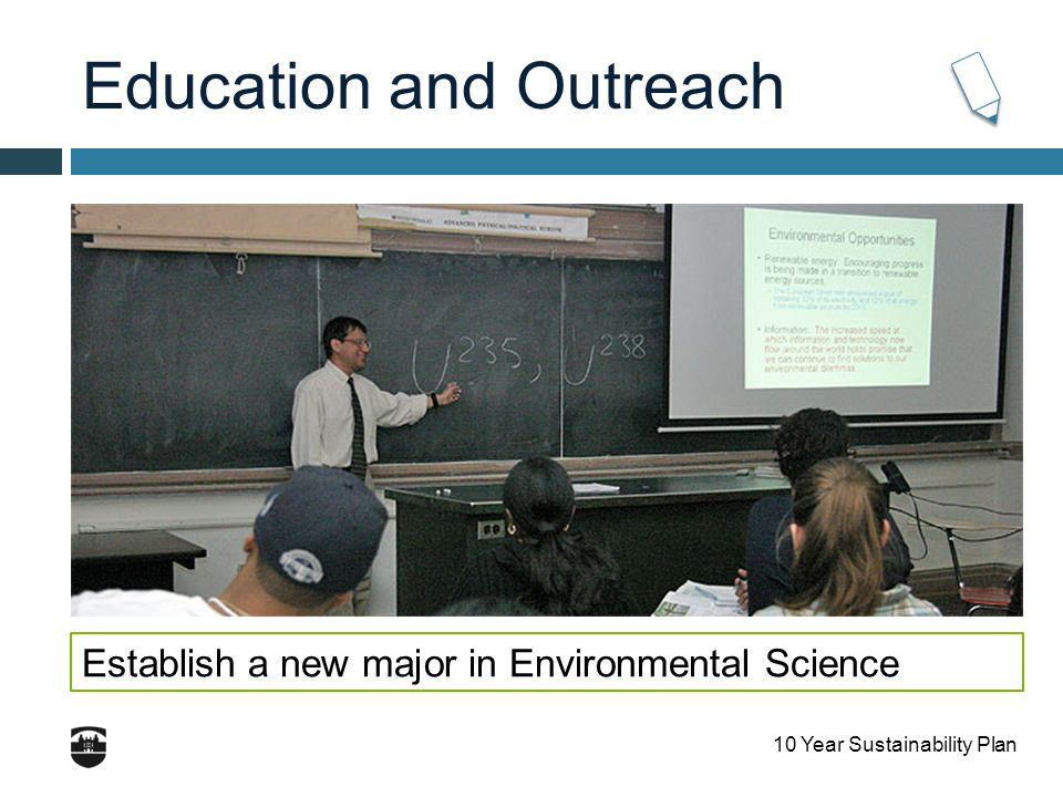 10 Year Sustainability Plan Education and Outreach Establish a new major in Environmental Science