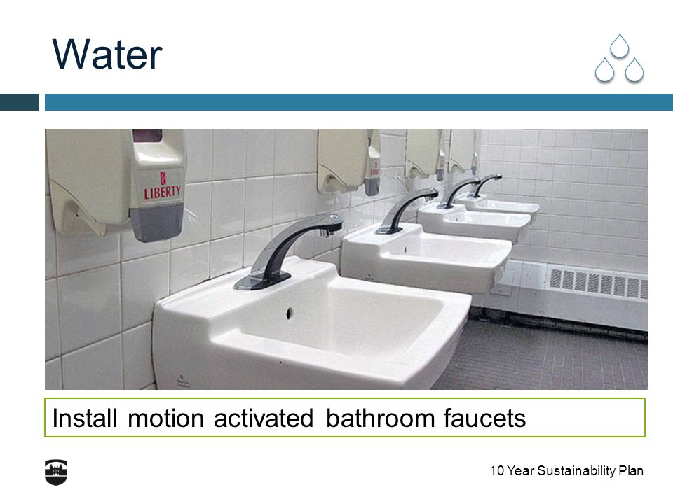10 Year Sustainability Plan Water Install motion activated bathroom faucets