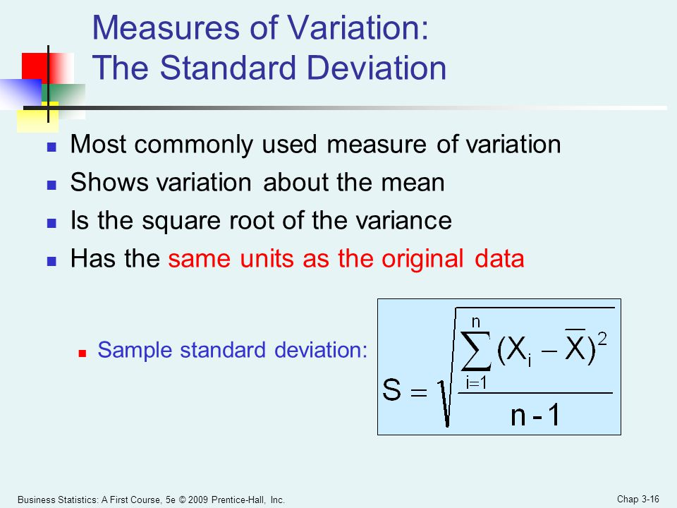 Business Statistics: A First Course, 5e © 2009 Prentice-Hall, Inc. Chap 3-16 Measures of Variation: The Standard Deviation Most commonly used measure