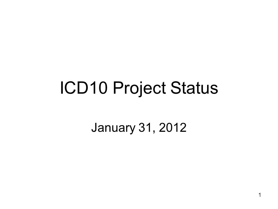 1 ICD10 Project Status January 31, 2012