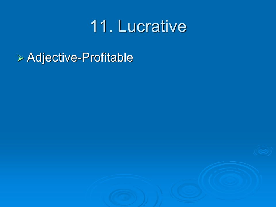 11. Lucrative  Adjective-Profitable