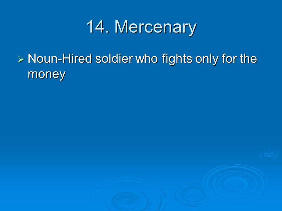 14. Mercenary  Noun-Hired soldier who fights only for the money