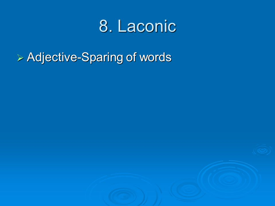8. Laconic  Adjective-Sparing of words