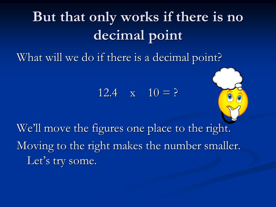 But that only works if there is no decimal point What will we do if there is a decimal point.