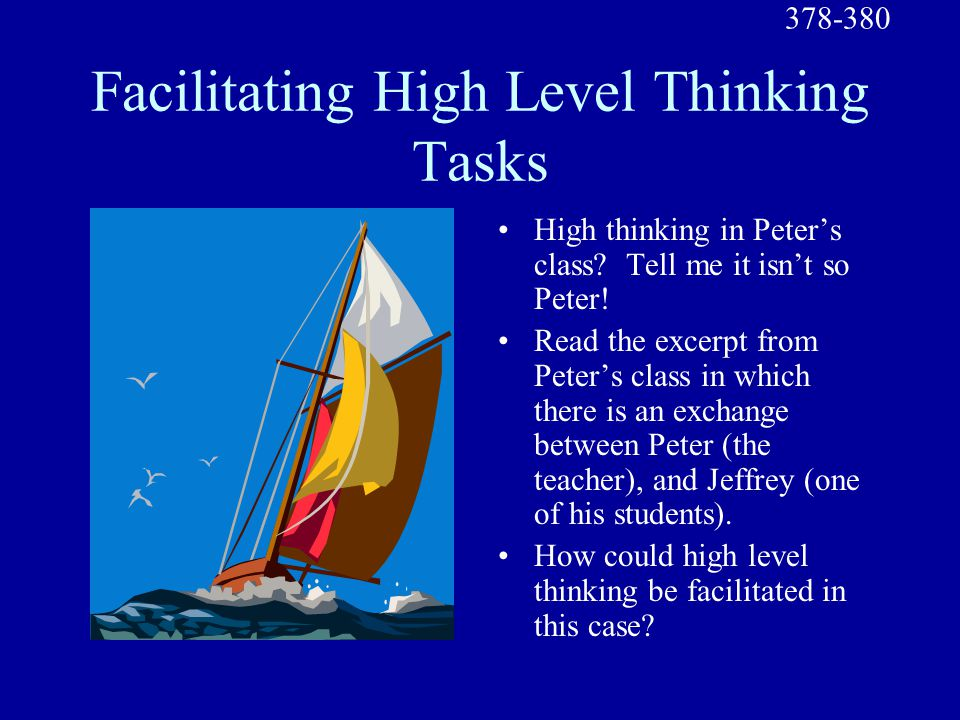 Facilitating High Level Thinking Tasks High thinking in Peter's class? Tell me it isn't so Peter! Read the excerpt from Peter's class in which there i