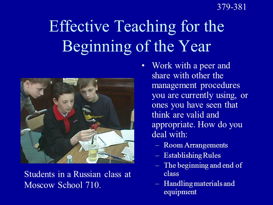Effective Teaching for the Beginning of the Year Work with a peer and share with other the management procedures you are currently using, or ones you have seen that think are valid and appropriate.