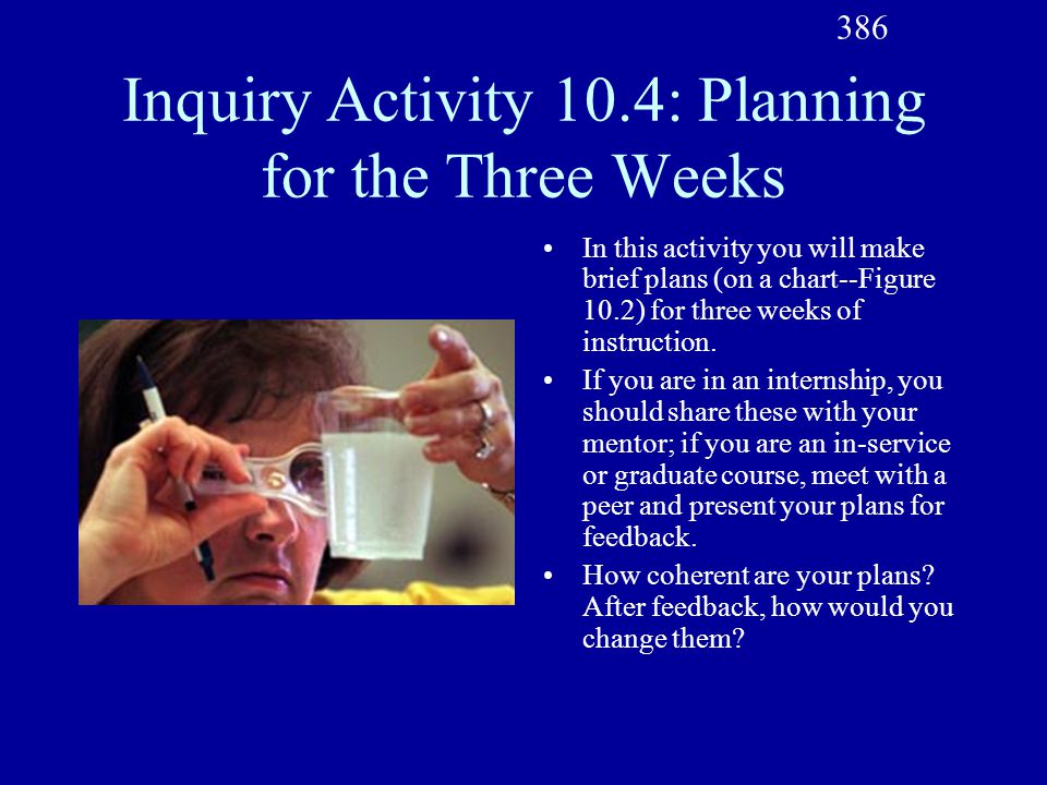 Inquiry Activity 10.4: Planning for the Three Weeks In this activity you will make brief plans (on a chart--Figure 10.2) for three weeks of instruction.