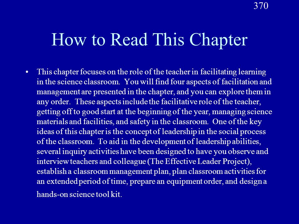 How to Read This Chapter This chapter focuses on the role of the teacher in facilitating learning in the science classroom. You will find four aspects