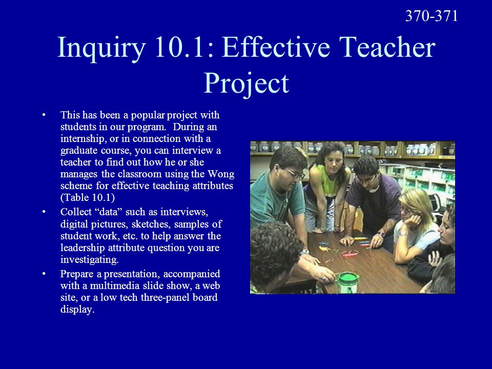 Inquiry 10.1: Effective Teacher Project This has been a popular project with students in our program. During an internship, or in connection with a gr