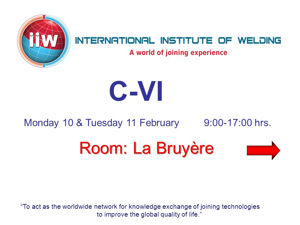To act as the worldwide network for knowledge exchange of joining technologies to improve the global quality of life. C-VI Room: La Bruyère Monday 10 & Tuesday 11 February9:00-17:00 hrs.