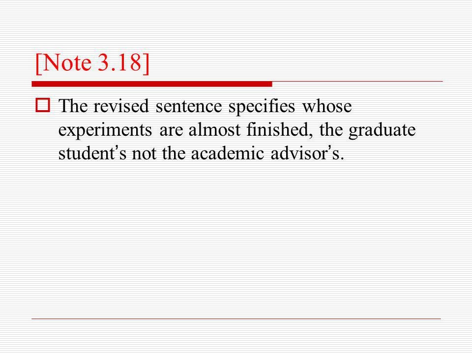 [Note 3.18]  The revised sentence specifies whose experiments are almost finished, the graduate student ' s not the academic advisor ' s.