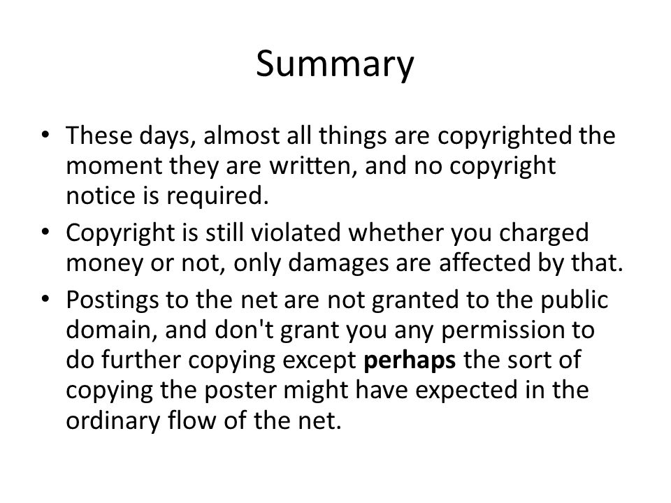 Summary These days, almost all things are copyrighted the moment they are written, and no copyright notice is required. Copyright is still violated wh