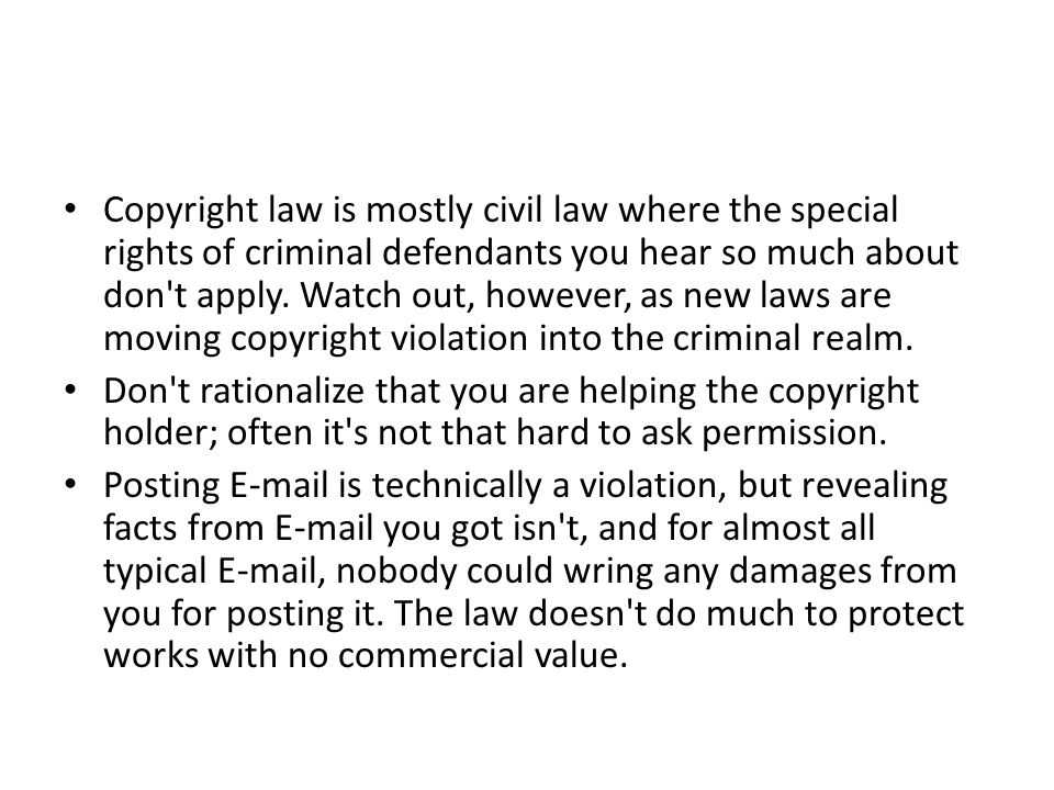 Copyright law is mostly civil law where the special rights of criminal defendants you hear so much about don't apply. Watch out, however, as new laws
