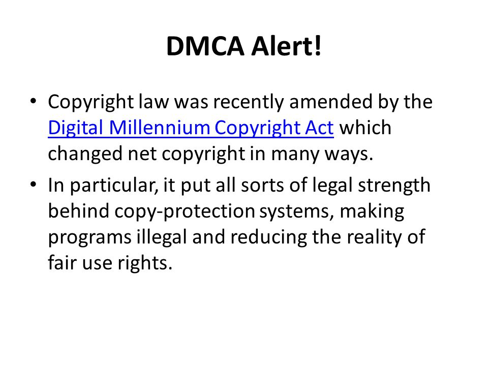 DMCA Alert! Copyright law was recently amended by the Digital Millennium Copyright Act which changed net copyright in many ways. Digital Millennium Co