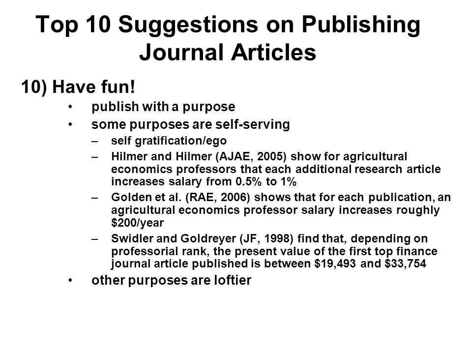 Top 10 Suggestions on Publishing Journal Articles 10) Have fun! publish with a purpose some purposes are self-serving –self gratification/ego –Hilmer