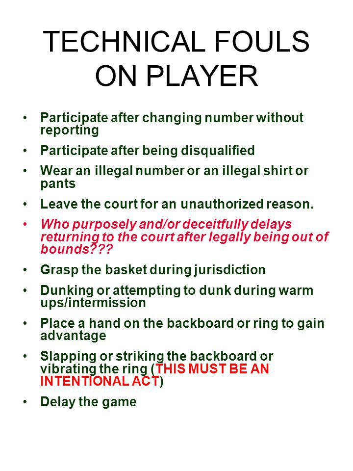 TECHNICAL FOULS ON PLAYER Participate after changing number without reporting Participate after being disqualified Wear an illegal number or an illega