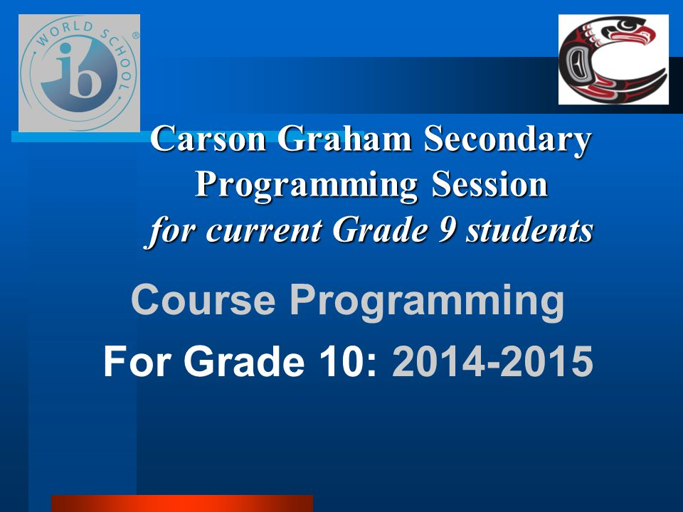 Carson Graham Secondary Programming Session for current Grade 9 students Course Programming For Grade 10: 2014-2015