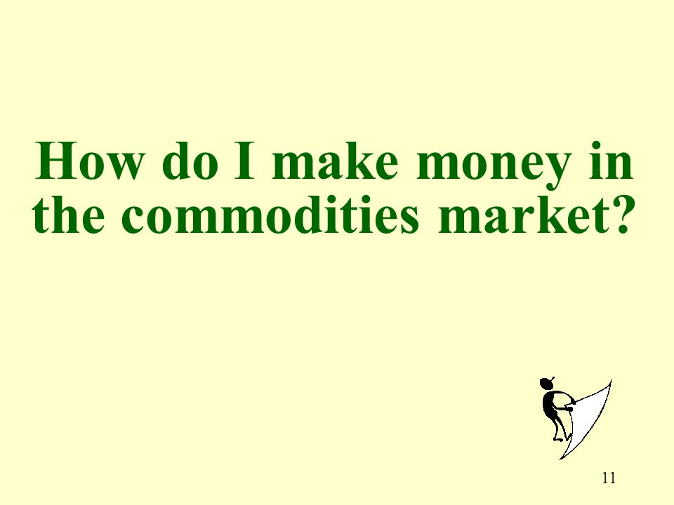 11 How do I make money in the commodities market?