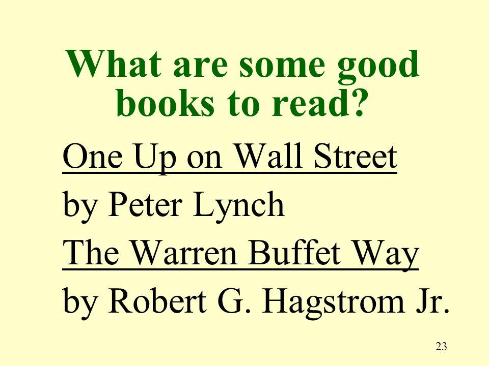 23 One Up on Wall Street by Peter Lynch The Warren Buffet Way by Robert G.
