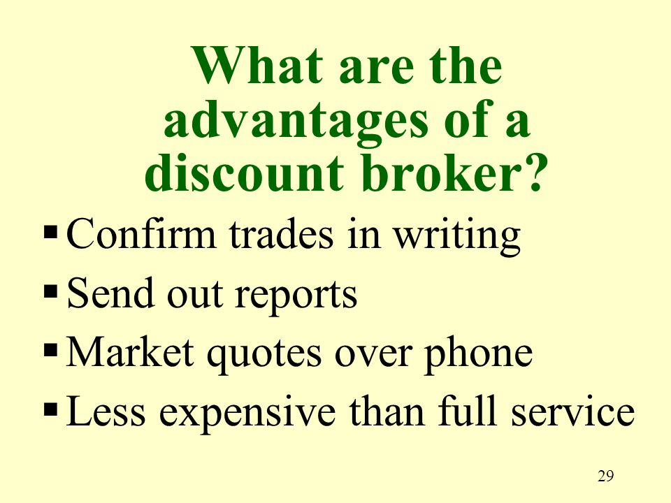 29  Confirm trades in writing  Send out reports  Market quotes over phone  Less expensive than full service What are the advantages of a discount broker