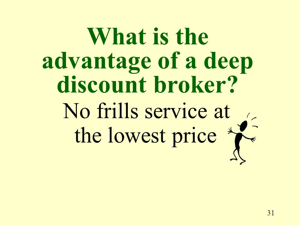 31 No frills service at the lowest price What is the advantage of a deep discount broker