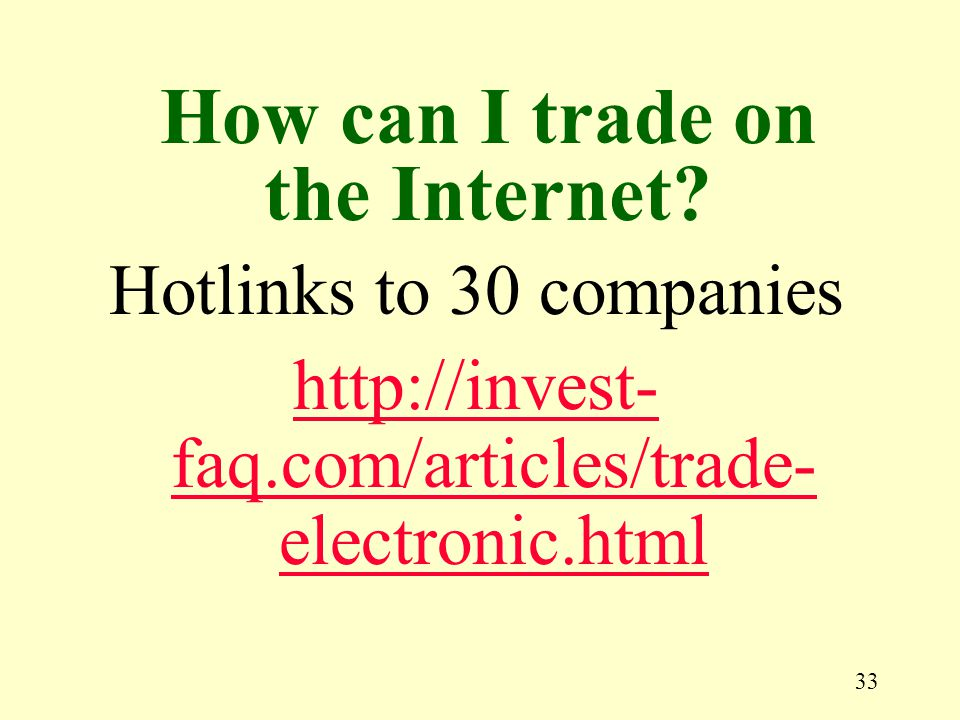 33 Hotlinks to 30 companies http://invest- faq.com/articles/trade- electronic.html How can I trade on the Internet?