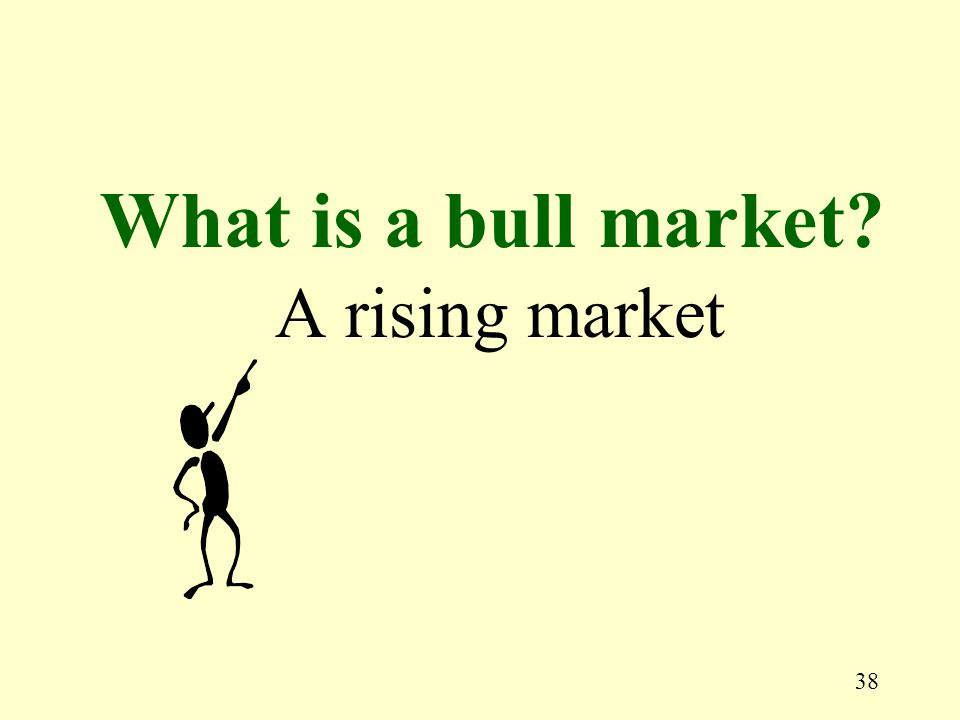 38 A rising market What is a bull market?