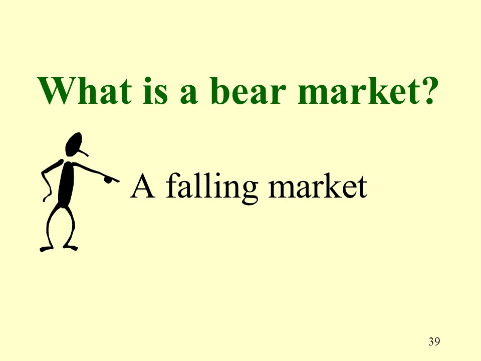 39 A falling market What is a bear market