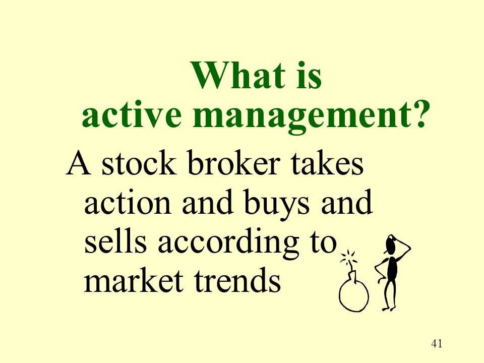 41 A stock broker takes action and buys and sells according to market trends What is active management