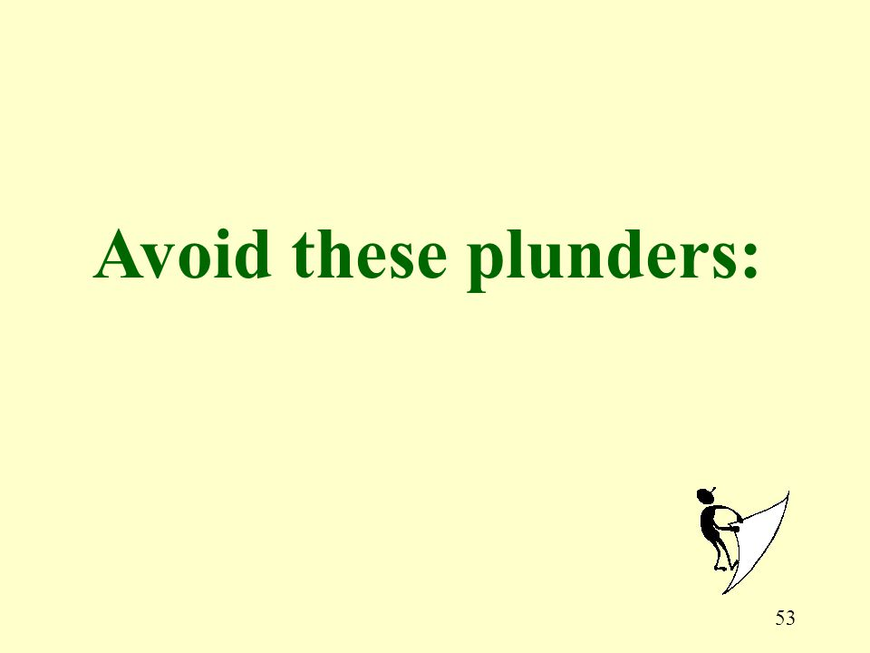 53 Avoid these plunders: