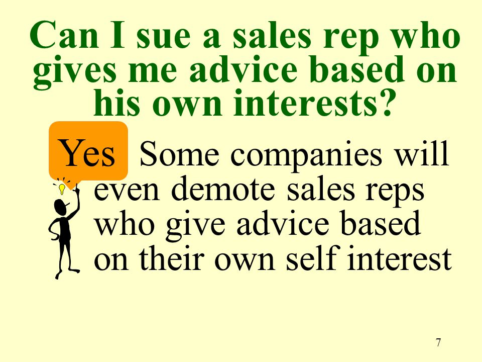 7 Yes Some companies will even demote sales reps who give advice based on their own self interest Can I sue a sales rep who gives me advice based on his own interests
