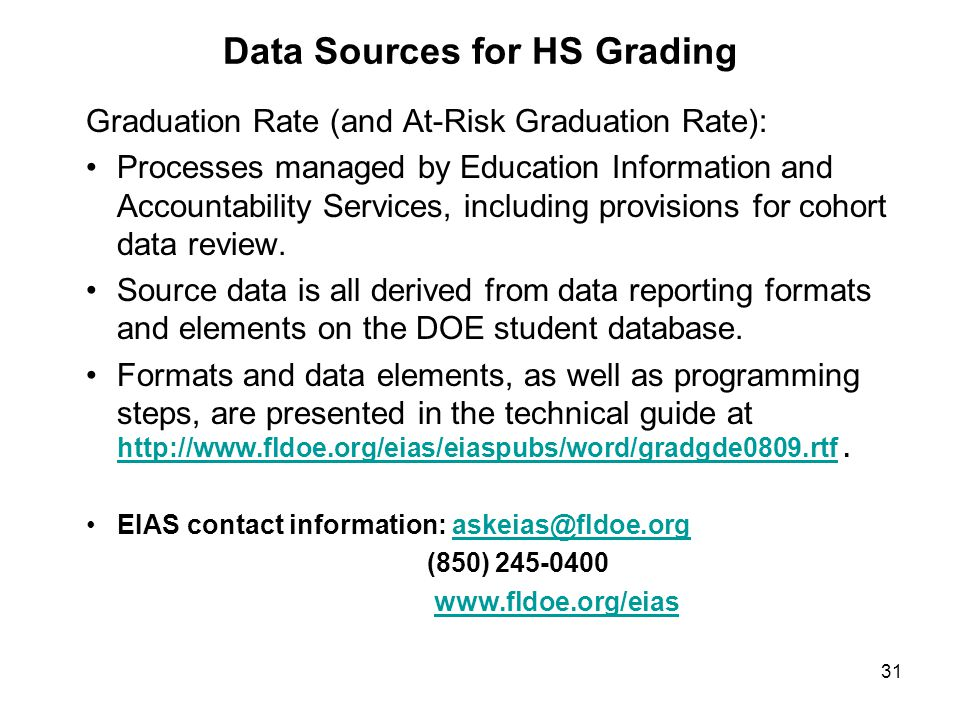 31 Data Sources for HS Grading Graduation Rate (and At-Risk Graduation Rate): Processes managed by Education Information and Accountability Services,