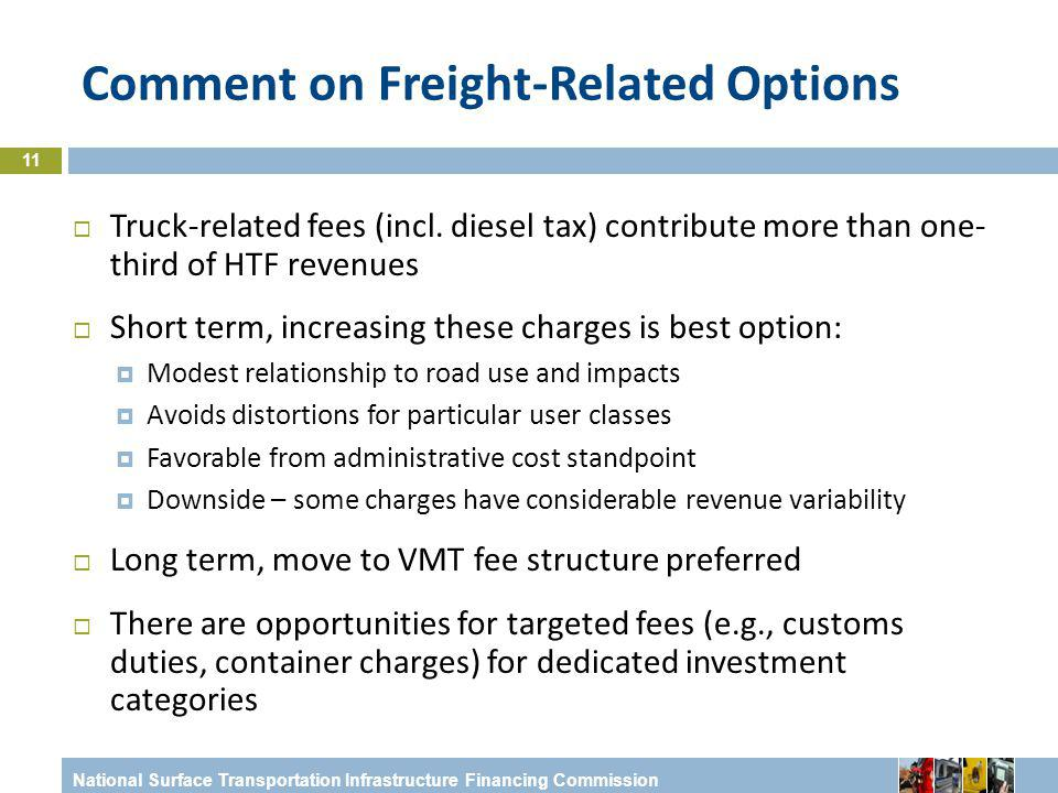 National Surface Transportation Infrastructure Financing Commission Comment on Freight-Related Options 11  Truck-related fees (incl.