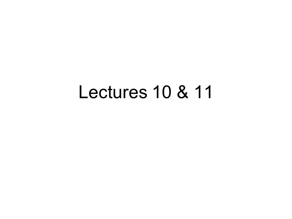 Lectures 10 & 11