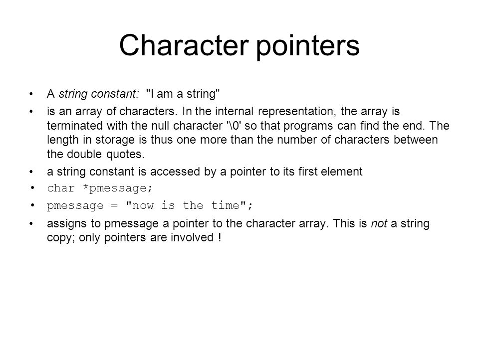 Character pointers A string constant: