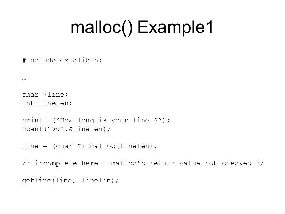"malloc() Example1 #include … char *line; int linelen; printf (""How long is your line ?""); scanf(""%d"",&linelen); line = (char *) malloc(linelen); /* in"