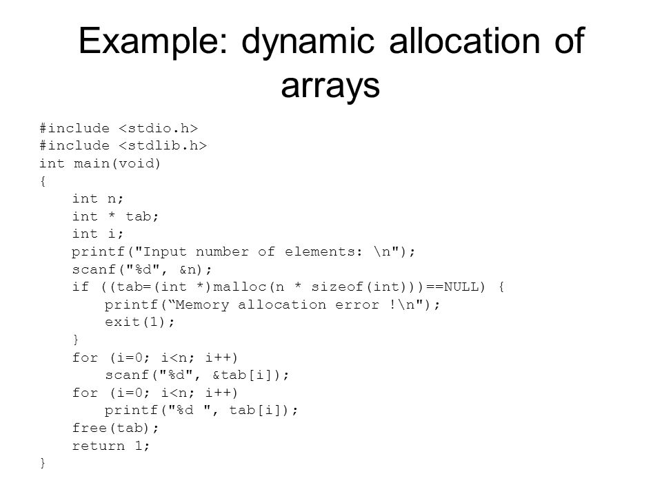 Example: dynamic allocation of arrays #include int main(void) { int n; int * tab; int i; printf(