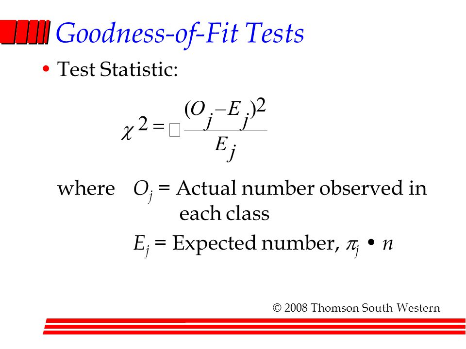 Goodness-of-Fit Tests Test Statistic: where O j = Actual number observed in each class E j = Expected number,  j n   j E j E j O 2 )–( 2  © 2008 T
