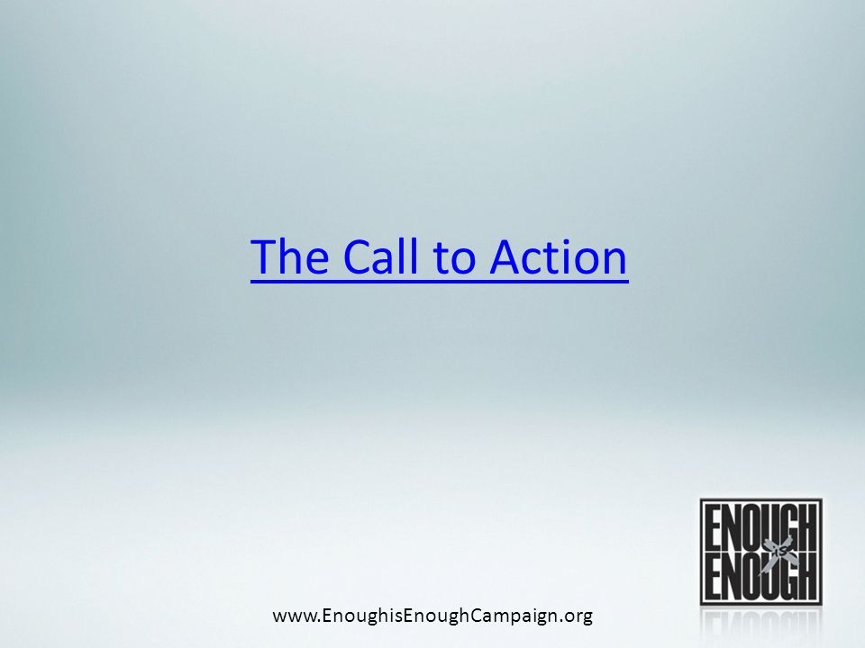 The Call to Action www.EnoughisEnoughCampaign.org