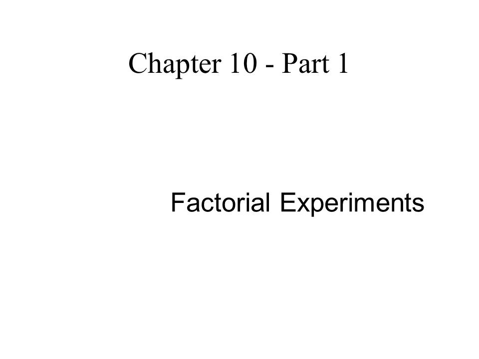 Chapter 10 - Part 1 Factorial Experiments