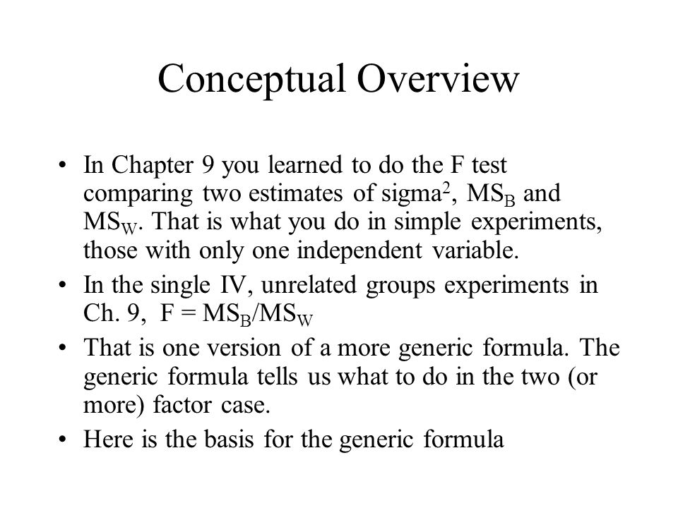 Conceptual Overview In Chapter 9 you learned to do the F test comparing two estimates of sigma 2, MS B and MS W.