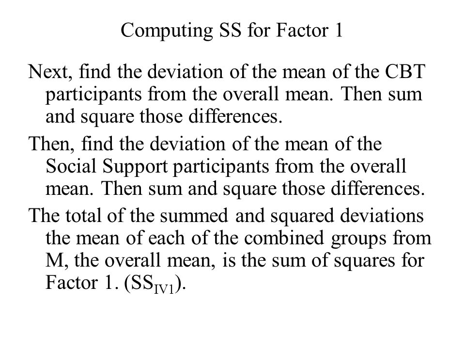 Computing SS for Factor 1 Next, find the deviation of the mean of the CBT participants from the overall mean.