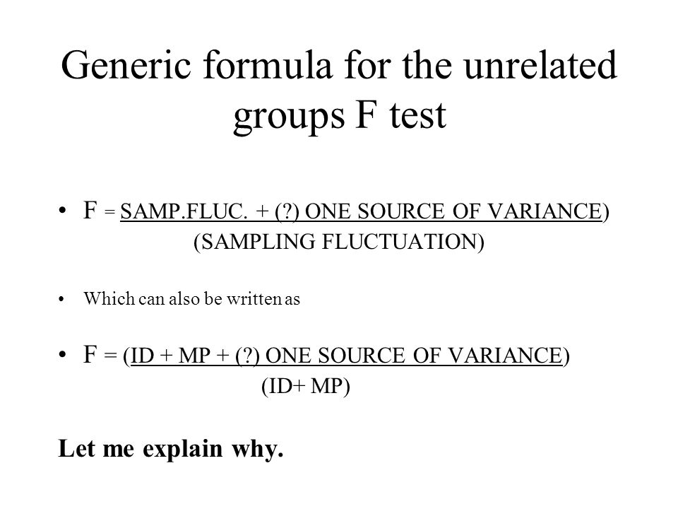 Generic formula for the unrelated groups F test F = SAMP.FLUC.