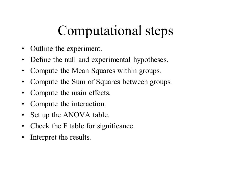 Computational steps Outline the experiment. Define the null and experimental hypotheses.