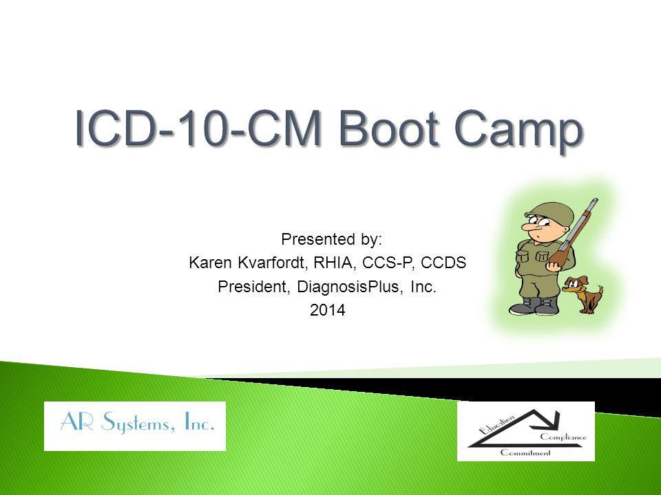 Presented by: Karen Kvarfordt, RHIA, CCS-P, CCDS President, DiagnosisPlus, Inc. 2014