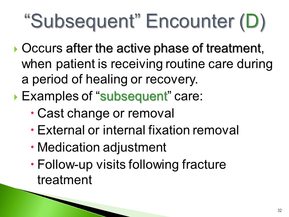 after the active phase of treatment  Occurs after the active phase of treatment, when patient is receiving routine care during a period of healing or