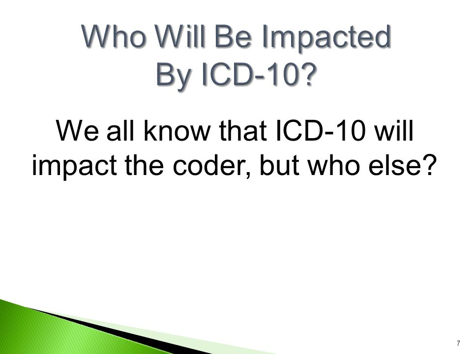We all know that ICD-10 will impact the coder, but who else? 7