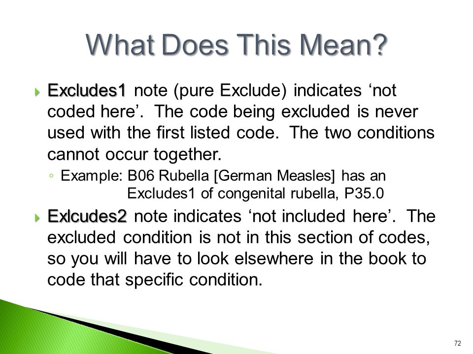  Excludes1  Excludes1 note (pure Exclude) indicates 'not coded here'. The code being excluded is never used with the first listed code. The two cond