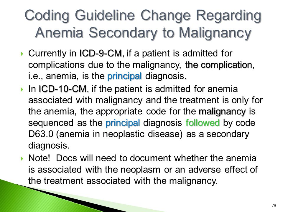 ICD-9-CM the complication principal.  Currently in ICD-9-CM, if a patient is admitted for complications due to the malignancy, the complication, i.e.