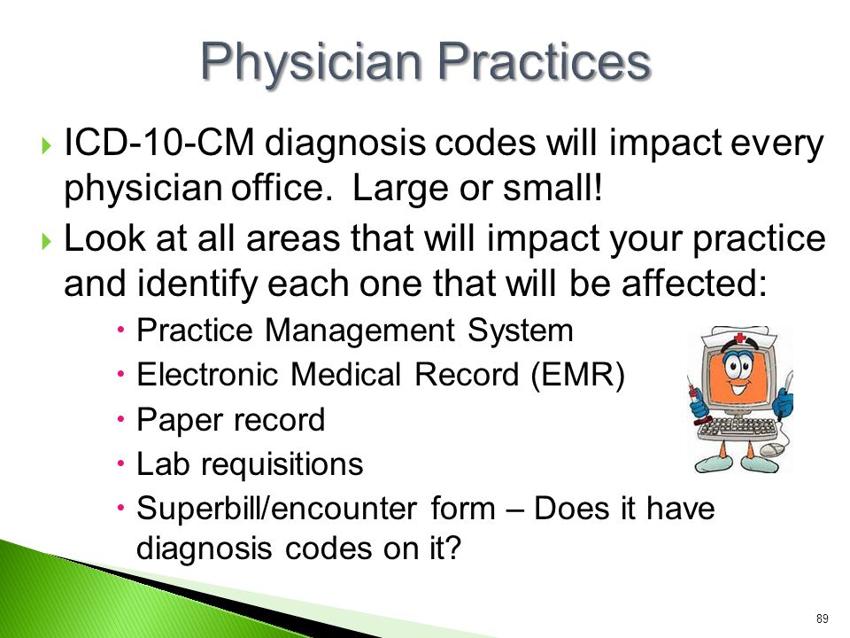 ICD-10-CM diagnosis codes will impact every physician office. Large or small!  Look at all areas that will impact your practice and identify each o